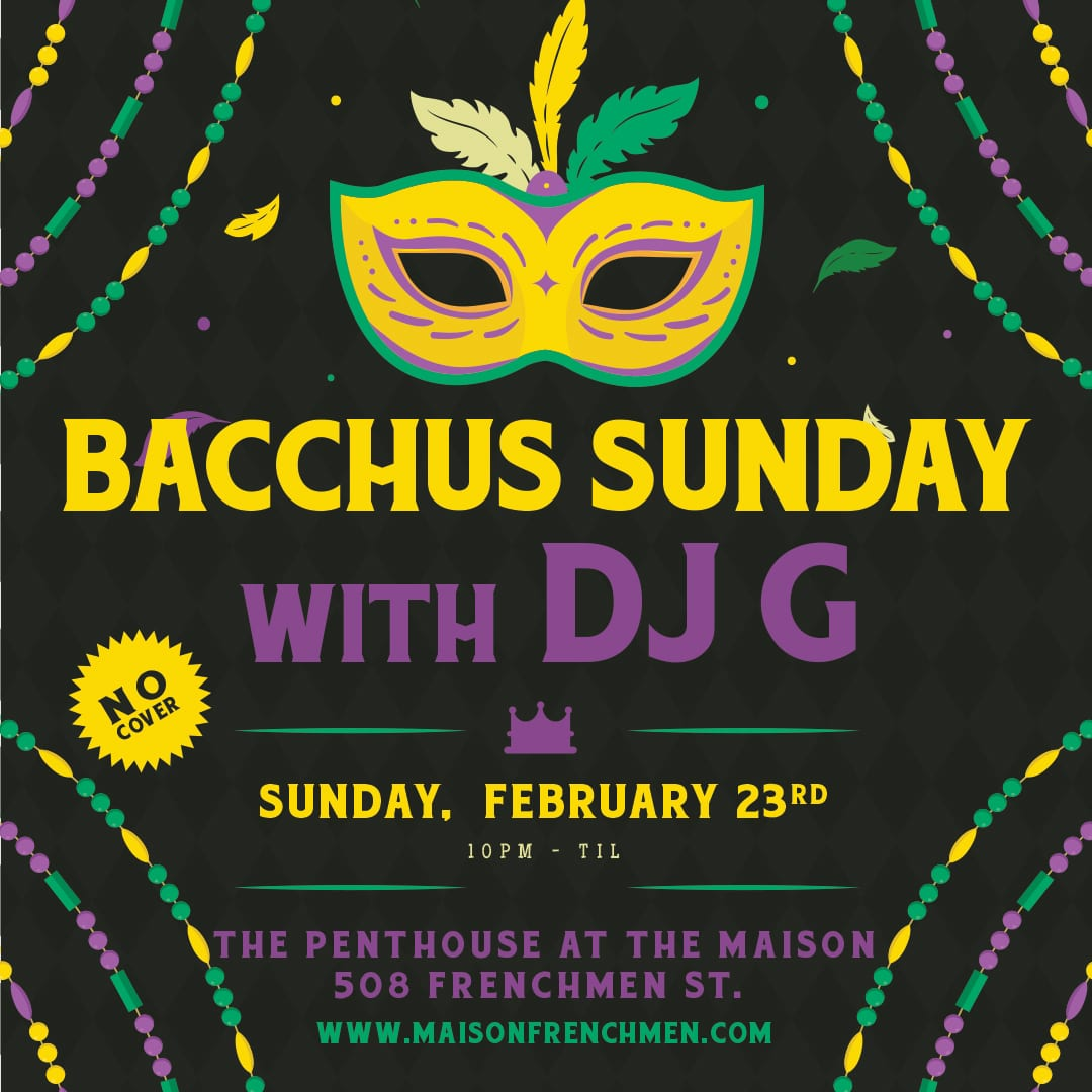 Bacchus Sunday Post Party with DJ G at The Maison - Mardi Gras 2020
